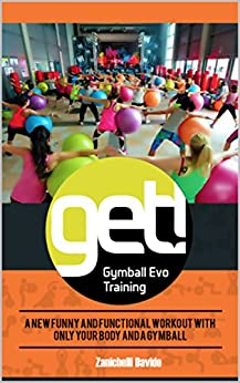 GET! Gymball Evo Training: A new funny and functional workout  with only your body and a Gymball (English Edition) di [Zanichelli, Davide]