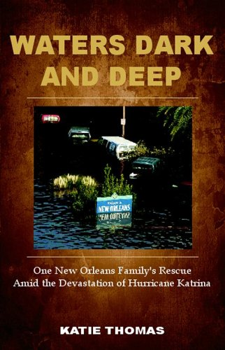 Waters Dark And Deep: One New Orleans Family's Rescue Amid The Devastation of Hurricane Katrina