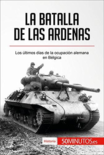 Descargar Libro La batalla de las Ardenas: Los últimos días de la ocupación alemana en Bélgica (Historia) de 50Minutos.es