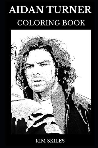 Aidan Turner Coloring Book: Legendary Kili From the Hobbit Trilogy and Famous Poldark From Poldark Series, Sex Symbol and Acclaimed Actor Inspired Adult Coloring Book (Aidan Turner Books, Band 0)