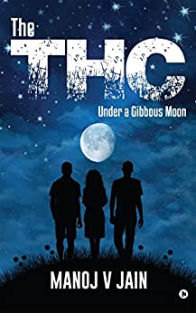 The THC: Under a Gibbous Moon by [Manoj V Jain]