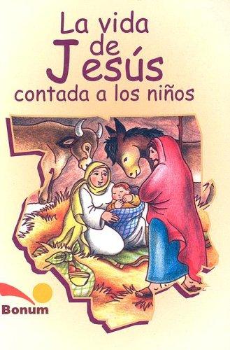 La vida de Jesus contada a los ninos/The life of Jesus