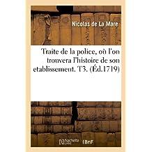 Traite de la police , où l'on trouvera l'histoire de son etablissement. T3. (Éd.1719)
