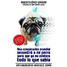Una conspiración mundial secuestró a mi perro...