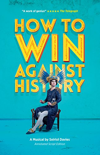 How To Win Against History (Annotated Script Edition): Annotated Script Edition (Oberon Books) (English Edition)
