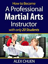 How to Become a Full Time Martial Arts Instructor with Only 18 Students (The Professional Martial Artist)