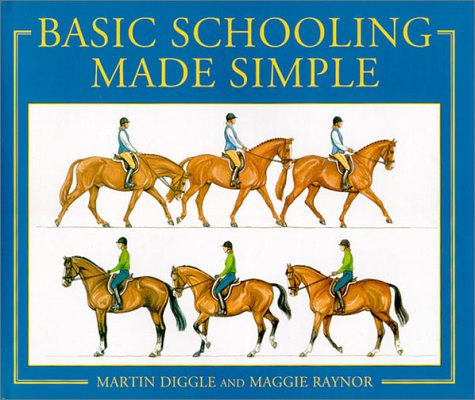Basic Schooling Made Simple: A Step-by-step Illustrated Guide to Easy and Effective Basic Training for Every Horse Owner (Master of Equitation)