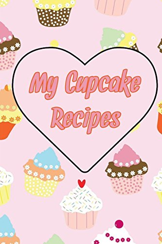 My Cupcake Recipes: Jot Down All Your Delicious Cupcake Recipes - Baking Sallys