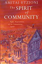 The Spirit of Community: Rights, Responsibilities and the Communitarian Agenda