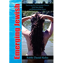Emerging Jewish: Surviving the Conversion Process with Your Ideals and Relationships Intact (English Edition)