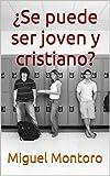 ¿Se puede ser joven y cristiano?