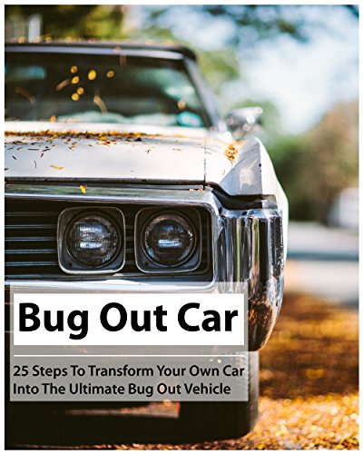 Bug Out Car: 25 Steps To Transform Your Own Car Into The Ultimate Bug Out Vehicle: (Survival Book, Survival Hacks, How to Survive) (Survival Guide, Survival Prepping ) (English Edition) por Julian Newton