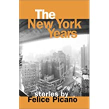 The New York Years: Stories by Felice Picano