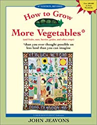 How to Grow More Vegetables: And Fruits, Nuts, Berries, Grains and Other Crops Than You Ever Thought Possible on Less Land Than You Can Imagine