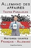 Allemand des affaires - Textes Parallèles (Français - Allemand) Histoires courtes