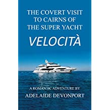 The Covert Visit to Carins of the Super Yacht Velocità (English Edition)