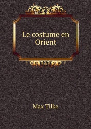 Le costume en Orient. 128 planches avec texte explicatif