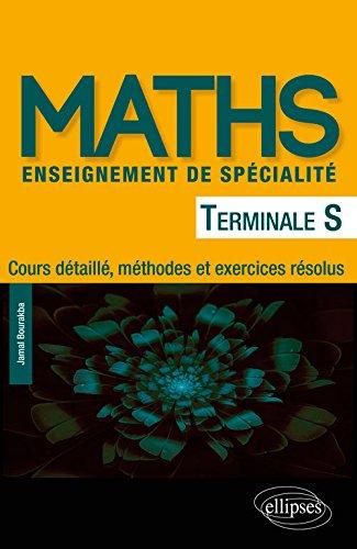 Mathématiques Terminale S enseignement de spécialité - Cours détaillé, méthodes et exercices résolus par Bourakba Jamal