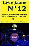 LIVRE JAUNE n° 12: Comprendre le monde actuel et le nouvel ordre mondial / ET / 11 théories extraterrestres débunkées