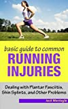 Basic Guide to Common Running Injuries - Dealing with Planta Fascitiis, Shin Splints and other Problems