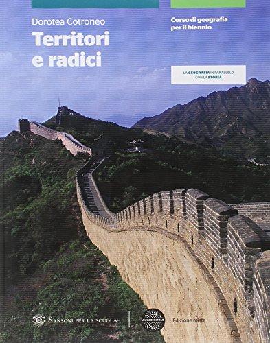 Territori e radici. Vol. unico. Con atlante. Per le Scuole superiori. Con e-book. Con espansione online