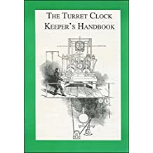 The Turret Clock Keeper's Handbook: A Practical Guide for Those Who Look After a Turret Clock (Turret Clock Group Monograph No 4)