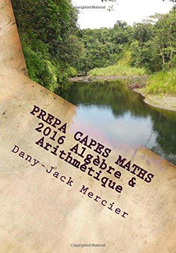 PREPA CAPES MATHS 2016 Algèbre & Arithmétique par Dany-Jack Mercier