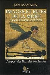 Images et rites de la mort dans l'Egypte ancienne : L'apport des liturgies funéraires