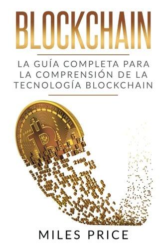 Blockchain: La Guía Completa Para La Comprensión De La Tecnología Blockchain