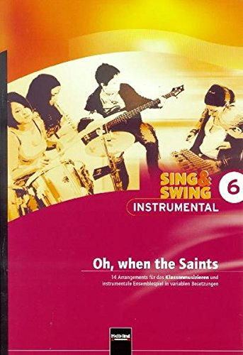Preisvergleich Produktbild Sing & Swing Instrumental 6. Oh, when the Saints: 14 Arrangements für das Klassenmusizieren und instrumentale Ensemblespiel in variablen Besetzungen. ... Ensemblespiel in variablen Besetzungen)