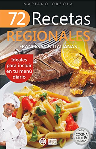 72 RECETAS REGIONALES FRANCESAS & ITALIANAS: Ideales para incluir en tu menú diario (Colección Cocina Fácil & Práctica nº 65)