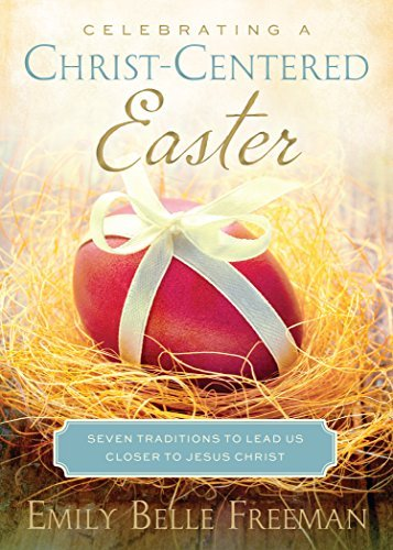 Celebrating a Christ-Centered Easter: Seven Traditions to Lead Us Closer to the Savior by Emily Belle Freeman (2015-02-04)