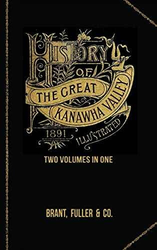 History of the Great Kanawha Valley. Two Volumes in One