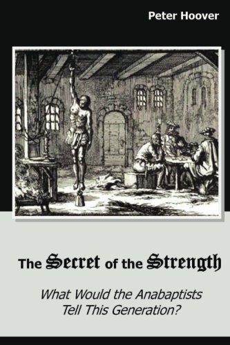 The Secret Of The Strength What Would The Anabaptists Tell This Generation