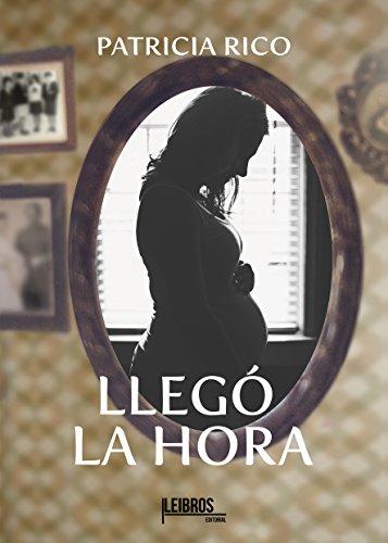 LLEGÓ LA HORA eBook: PATRICIA RICO, Mª BELEN SERRANO JUAREZ, EDITORIAL LEIBROS: Amazon.es: Tienda Kindle