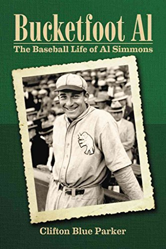 [Bucketfoot Al: the Baseball Life of Al Simmons] (By: Clifton Blue Parker) [published: June, 2011]