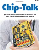 chip-talk The book explains fundamentals of electronics and more than 40 fully tested electronic projects (CHIP-TALK Electronics Experimenters' Project-book)