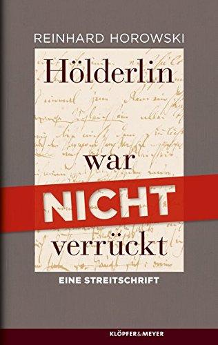 Hölderlin war nicht verrückt: Eine Streitschrift