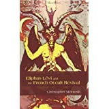 Eliphas Levi and the French Occult Revival (SUNY Series in Western Esoteric Traditions) by Christopher McIntosh (2010-12-01)