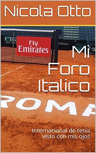 Mi Foro Italico: Internacional de tenis visto con mis ojos por Nicola Otto