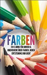 FARBEN: Ein E-Book für Kinder & Jugendliche über Farben, deren Entstehung und Licht (Kinderbuch Farben 1)