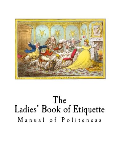 The Ladies' Book of Etiquette: Manual of Politeness