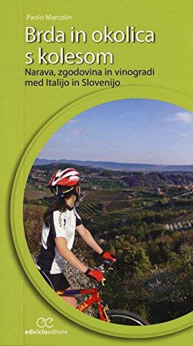 Brda in okolica s kolesom. Narava, zgodovina in vinogradi med Italijo in Slovenijo (Cicloguide) por Paolo Marcolin