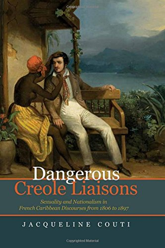 dangerous-creole-liaisons-sexuality-and-nationalism-in-french-caribbean-discourses-from-1806-1897