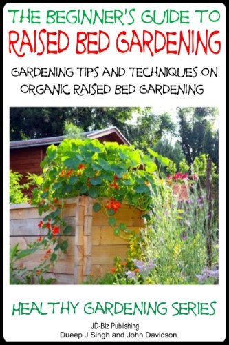 A Beginner's Guide to Raised Bed Gardening: Gardening Tips and Techniques on Organic Raised Bed Gardening (Healthy Gardening Series Book 14)