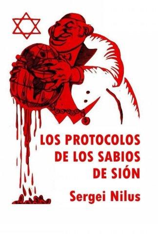 Los Protocolos de los Sabios de Sión: Traduccion de la obra en ruso de Nilus por Victor E. Marsden por Sergei Nilus