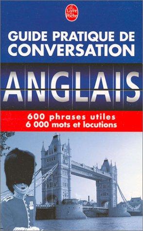 Guide pratique de conversation anglais : 600 phrases utiles, 6 000 mots et locutions