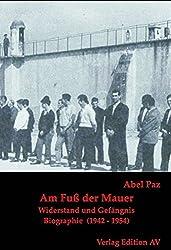 Am Fuß der Mauer: Widerstand und Gefängnis (1942 - 1954). Eine Biographie, Band 4
