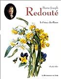 PIERRE-JOSEPH REDOUTE - LE PRINCE DES FLEURS