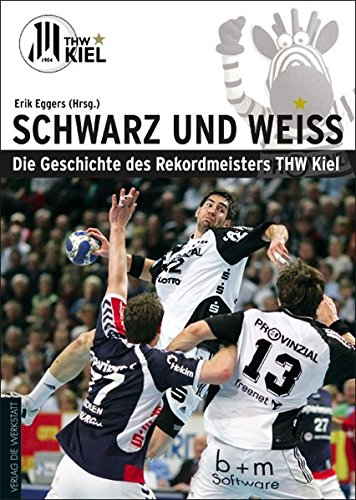 Schwarz und Weiß: Die Geschichte des Rekordmeisters THW Kiel
